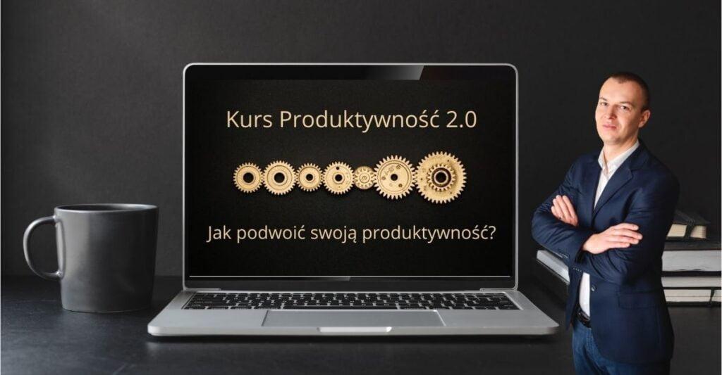 Zwiększ swoją produktywność, dzięki Kursowi Produktywności 2.0