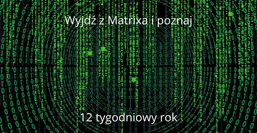 12 tygodniowy rok - wyjdź z matrixa