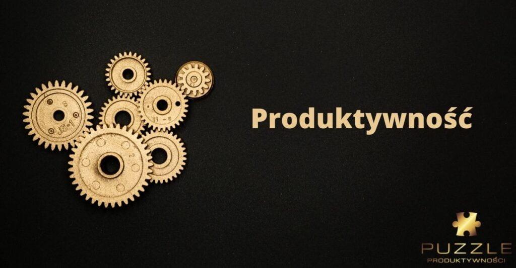 Trzy główne zasady produktywności
